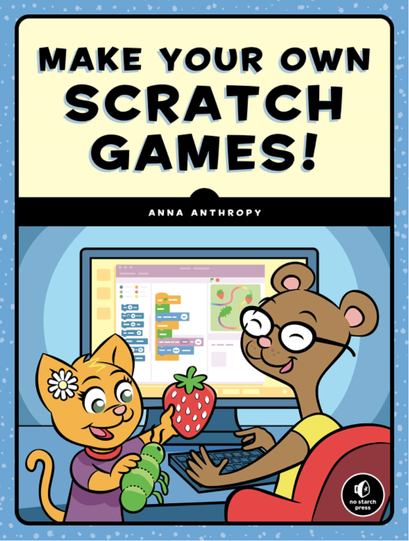 Make Your Own Scratch Games by Anna Anthropy